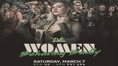 EVE Pro-Wrestling Women Behaving Badly 3/7/2020 – 7th March 2020