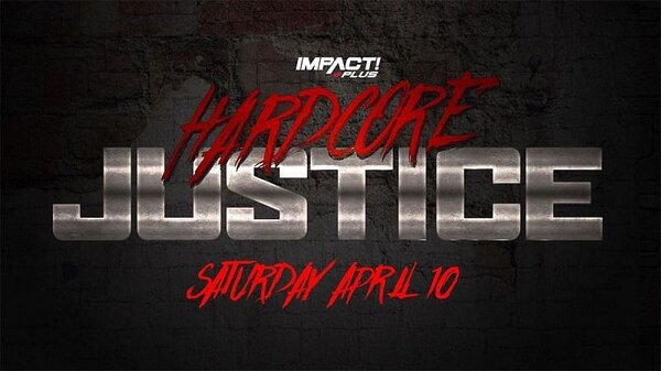 Watch Impact Wrestling Hardcore Justice 2021 PPV 4/10/21 – 10 April 2021